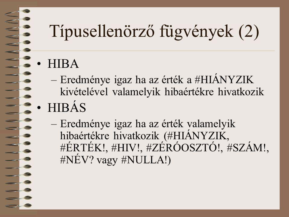 Típusellenörző fügvények (2) HIBA –Eredménye igaz ha az érték a #HIÁNYZIK kivételével valamelyik hibaértékre hivatkozik HIBÁS –Eredménye igaz ha az ér