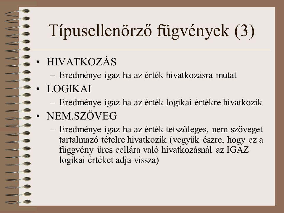 Típusellenörző fügvények (3) HIVATKOZÁS –Eredménye igaz ha az érték hivatkozásra mutat LOGIKAI –Eredménye igaz ha az érték logikai értékre hivatkozik