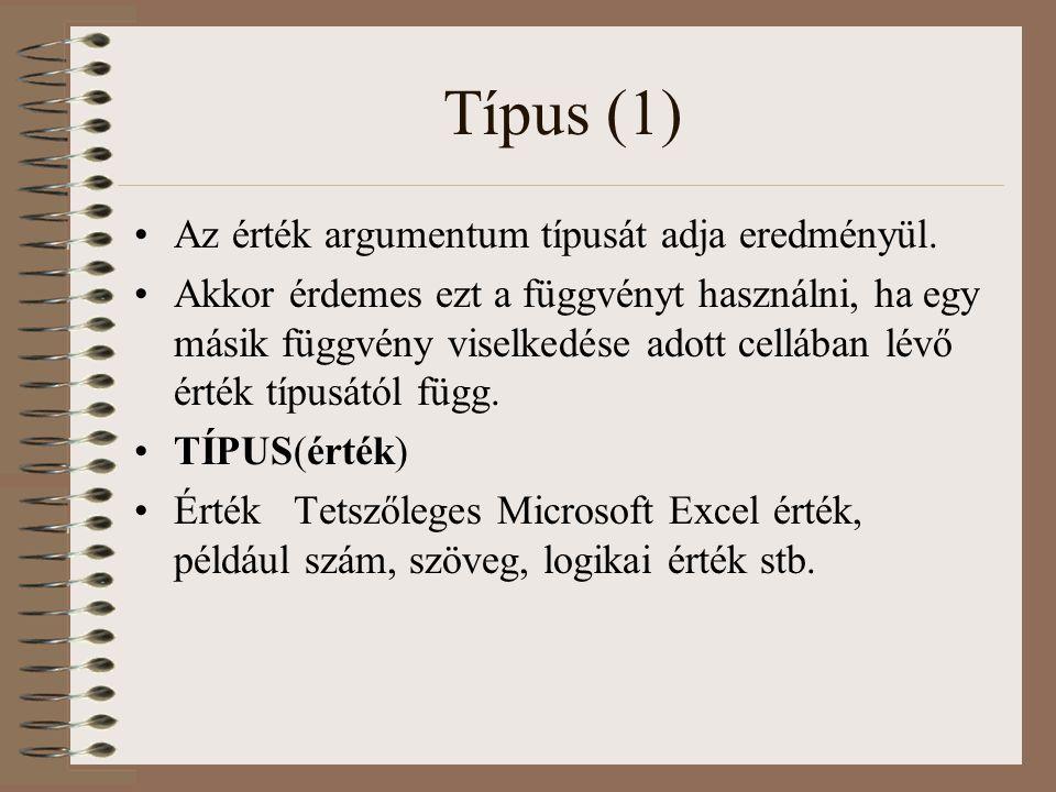 Típus (1) Az érték argumentum típusát adja eredményül. Akkor érdemes ezt a függvényt használni, ha egy másik függvény viselkedése adott cellában lévő