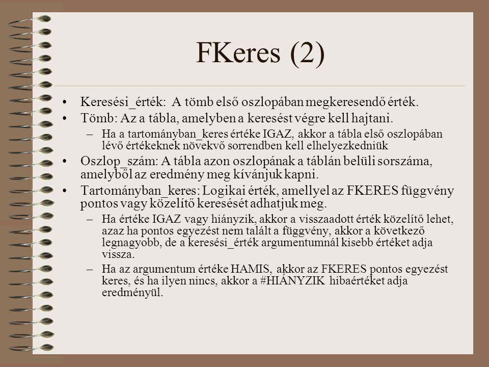 FKeres (2) Keresési_érték: A tömb első oszlopában megkeresendő érték. Tömb: Az a tábla, amelyben a keresést végre kell hajtani. –Ha a tartományban_ker