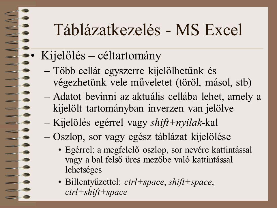 Táblázatkezelés - MS Excel Kijelölés – céltartomány –Több cellát egyszerre kijelölhetünk és végezhetünk vele műveletet (töröl, másol, stb) –Adatot bev