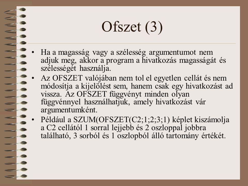 Ofszet (3) Ha a magasság vagy a szélesség argumentumot nem adjuk meg, akkor a program a hivatkozás magasságát és szélességét használja. Az OFSZET való