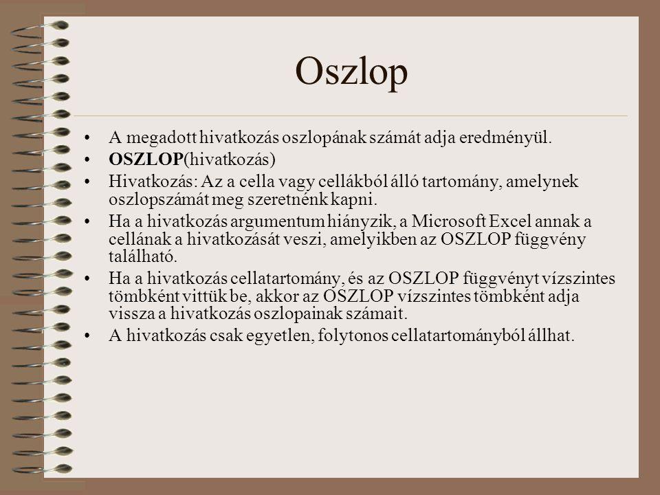 Oszlop A megadott hivatkozás oszlopának számát adja eredményül. OSZLOP(hivatkozás) Hivatkozás: Az a cella vagy cellákból álló tartomány, amelynek oszl