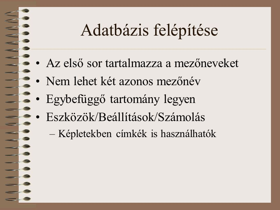 Adatbázis felépítése Az első sor tartalmazza a mezőneveket Nem lehet két azonos mezőnév Egybefüggő tartomány legyen Eszközök/Beállítások/Számolás –Kép