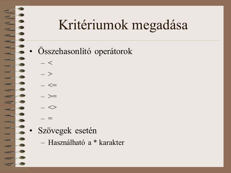 Kritériumok megadása Összehasonlító operátorok –< –> –<= –>= –<> –= Szövegek esetén –Használható a * karakter