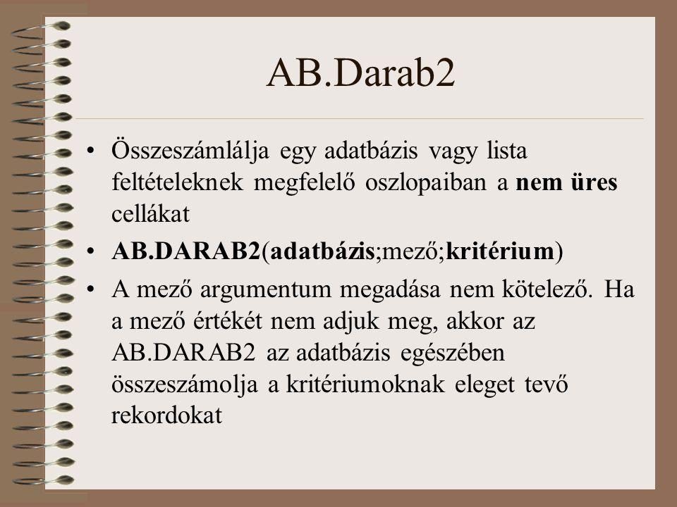 AB.Darab2 Összeszámlálja egy adatbázis vagy lista feltételeknek megfelelő oszlopaiban a nem üres cellákat AB.DARAB2(adatbázis;mező;kritérium) A mező a
