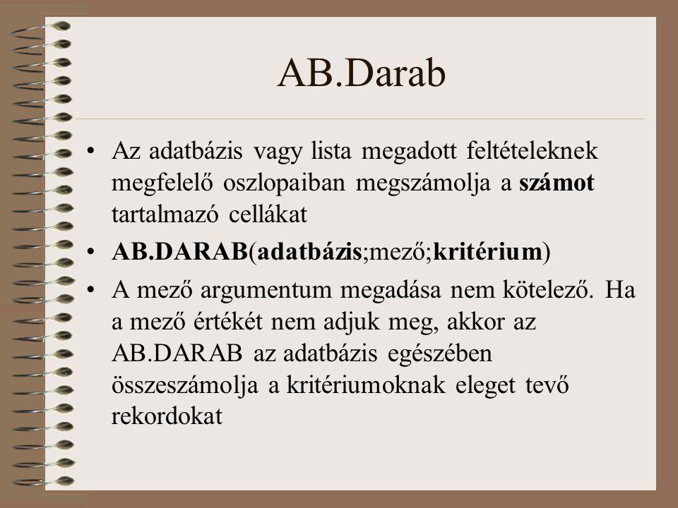 AB.Darab Az adatbázis vagy lista megadott feltételeknek megfelelő oszlopaiban megszámolja a számot tartalmazó cellákat AB.DARAB(adatbázis;mező;kritéri