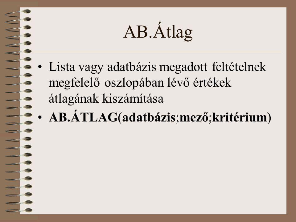 AB.Átlag Lista vagy adatbázis megadott feltételnek megfelelő oszlopában lévő értékek átlagának kiszámítása AB.ÁTLAG(adatbázis;mező;kritérium)