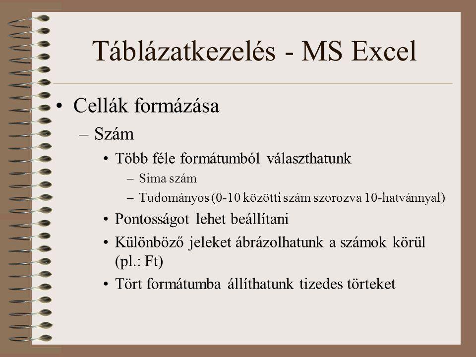 Táblázatkezelés - MS Excel Cellák formázása –Szám Több féle formátumból választhatunk –Sima szám –Tudományos (0-10 közötti szám szorozva 10-hatvánnyal