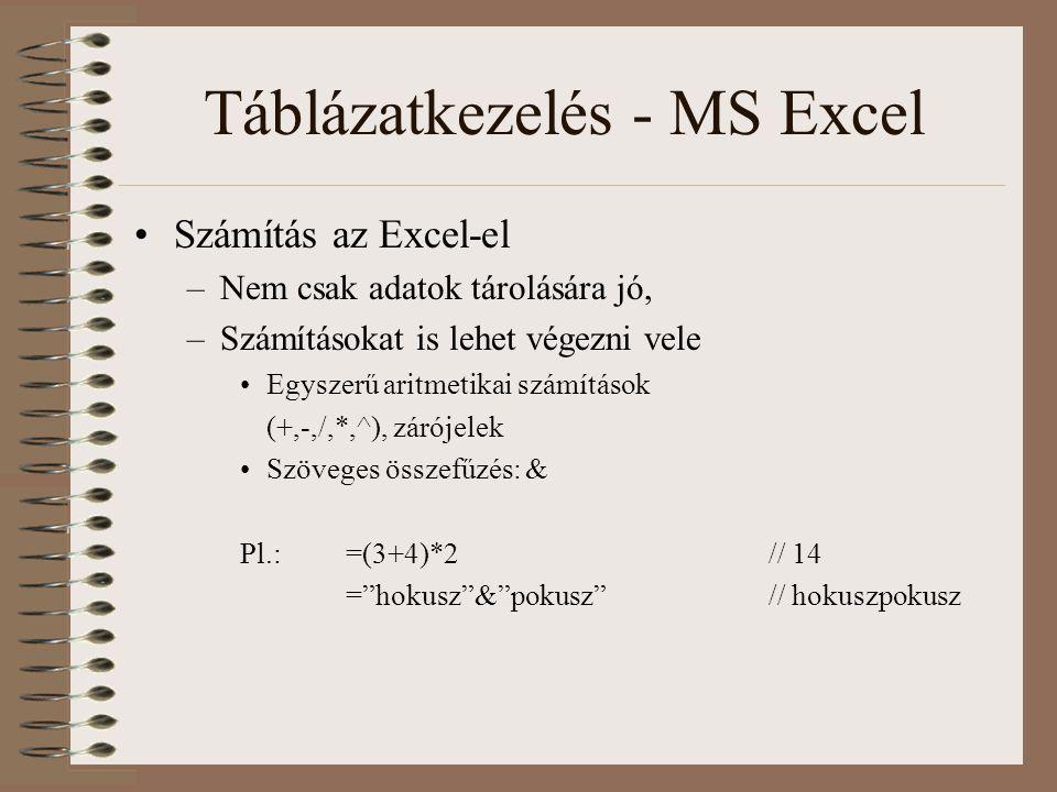 Táblázatkezelés - MS Excel Számítás az Excel-el –Nem csak adatok tárolására jó, –Számításokat is lehet végezni vele Egyszerű aritmetikai számítások (+