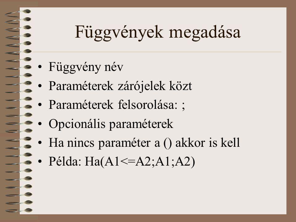 Függvények megadása Függvény név Paraméterek zárójelek közt Paraméterek felsorolása: ; Opcionális paraméterek Ha nincs paraméter a () akkor is kell Pé