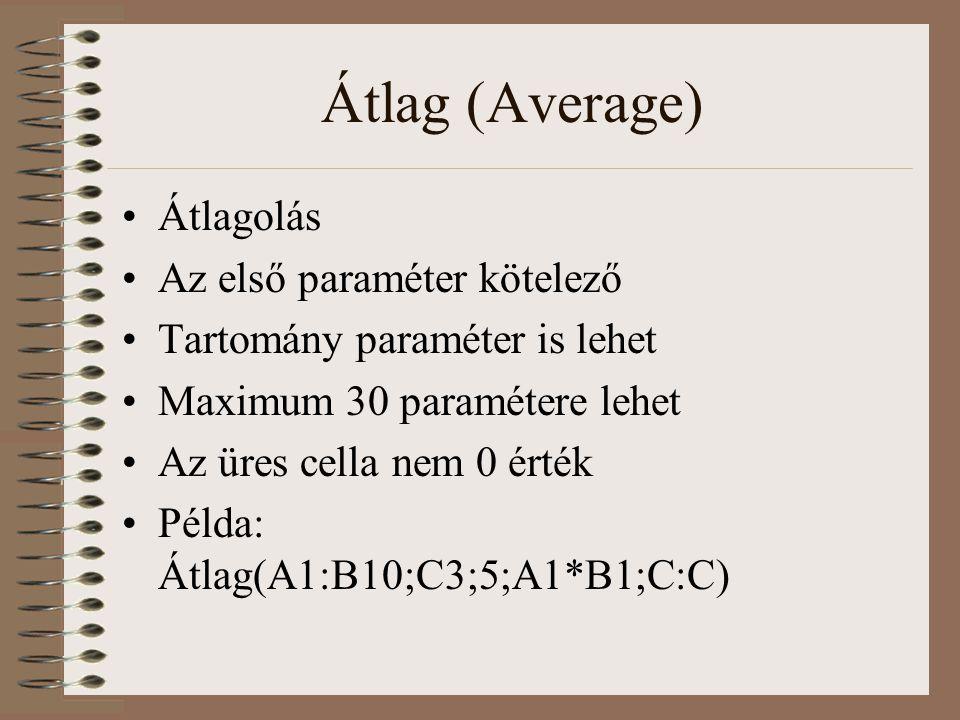 Átlag (Average) Átlagolás Az első paraméter kötelező Tartomány paraméter is lehet Maximum 30 paramétere lehet Az üres cella nem 0 érték Példa: Átlag(A