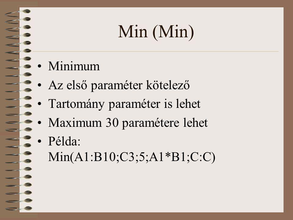Min (Min) Minimum Az első paraméter kötelező Tartomány paraméter is lehet Maximum 30 paramétere lehet Példa: Min(A1:B10;C3;5;A1*B1;C:C)