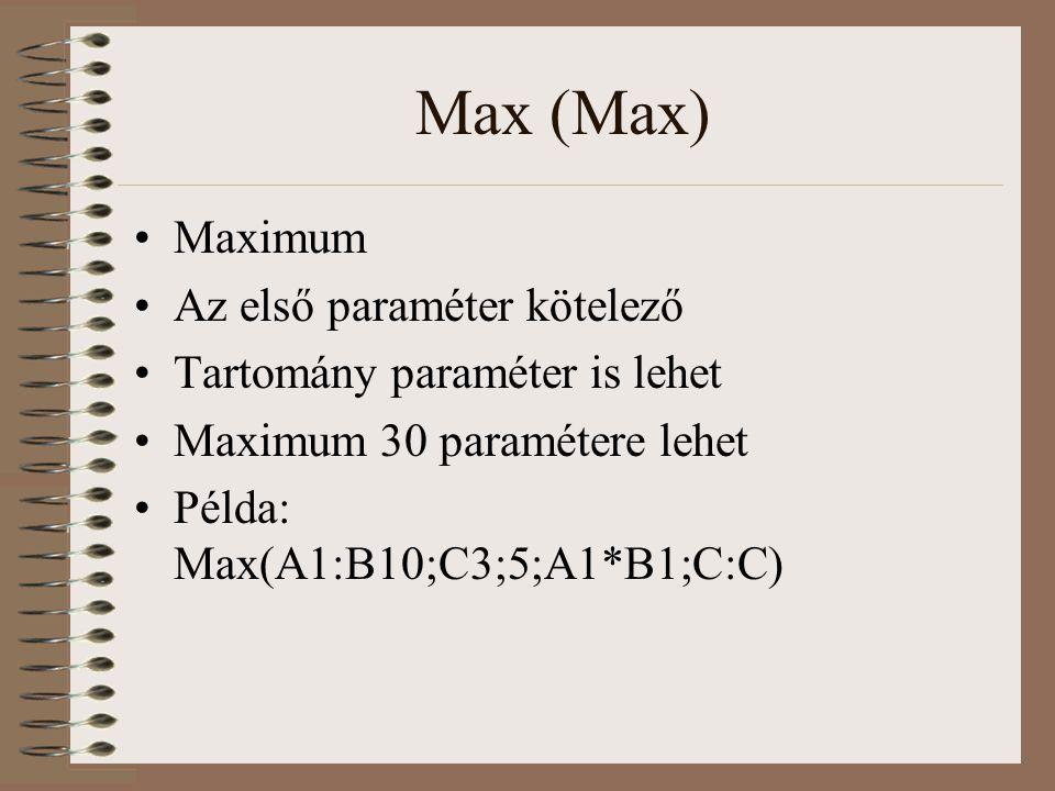 Max (Max) Maximum Az első paraméter kötelező Tartomány paraméter is lehet Maximum 30 paramétere lehet Példa: Max(A1:B10;C3;5;A1*B1;C:C)