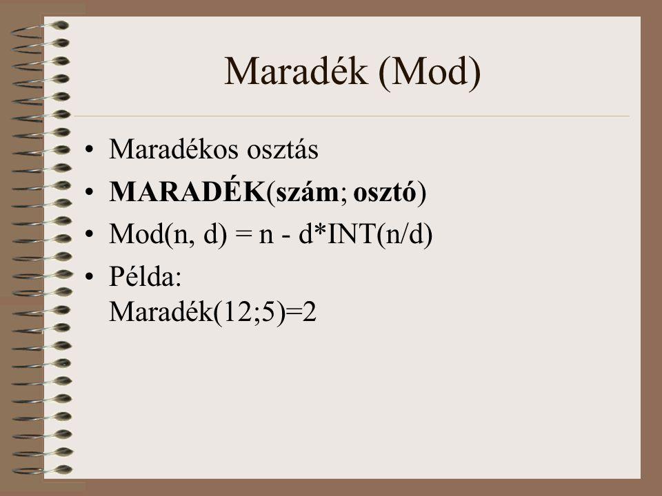 Maradék (Mod) Maradékos osztás MARADÉK(szám; osztó) Mod(n, d) = n - d*INT(n/d) Példa: Maradék(12;5)=2