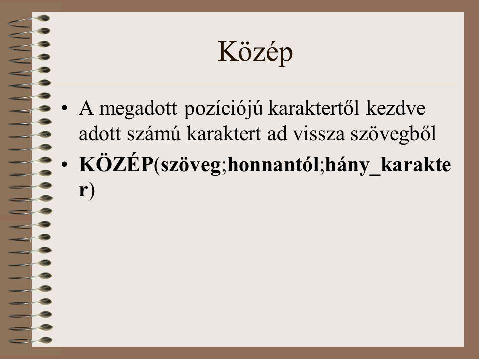 Közép A megadott pozíciójú karaktertől kezdve adott számú karaktert ad vissza szövegből KÖZÉP(szöveg;honnantól;hány_karakte r)