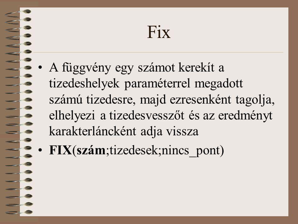 Fix A függvény egy számot kerekít a tizedeshelyek paraméterrel megadott számú tizedesre, majd ezresenként tagolja, elhelyezi a tizedesvesszőt és az er