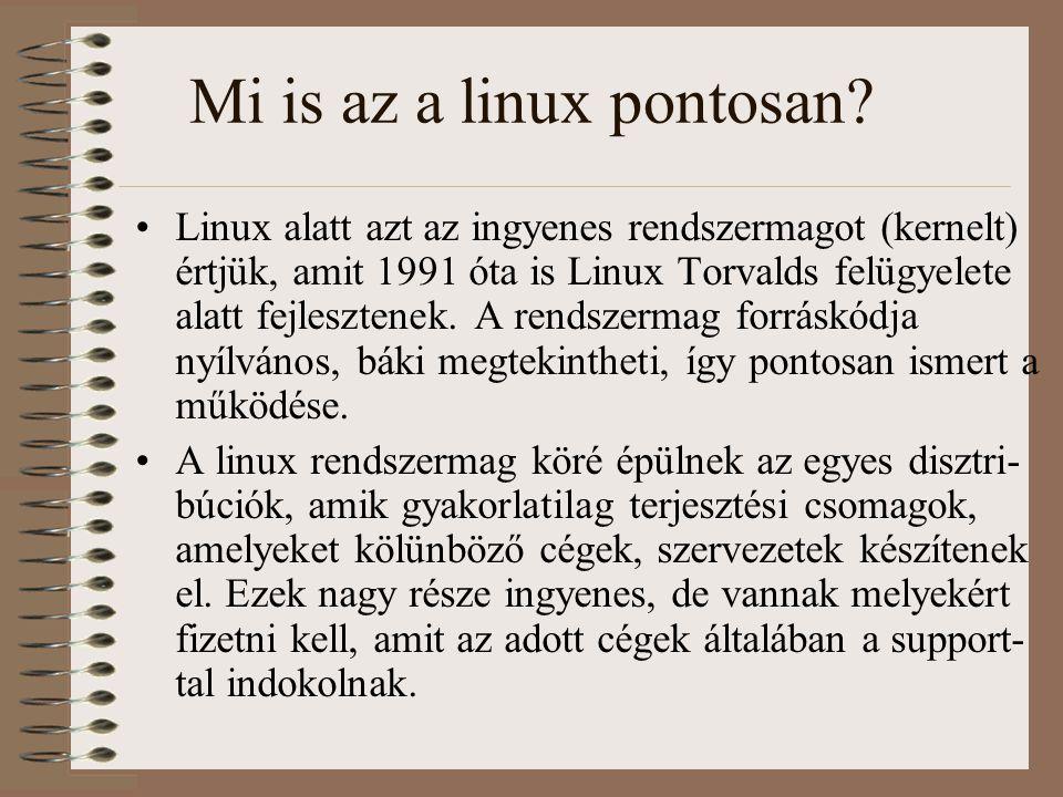 Mi is az a linux pontosan? Linux alatt azt az ingyenes rendszermagot (kernelt) értjük, amit 1991 óta is Linux Torvalds felügyelete alatt fejlesztenek.