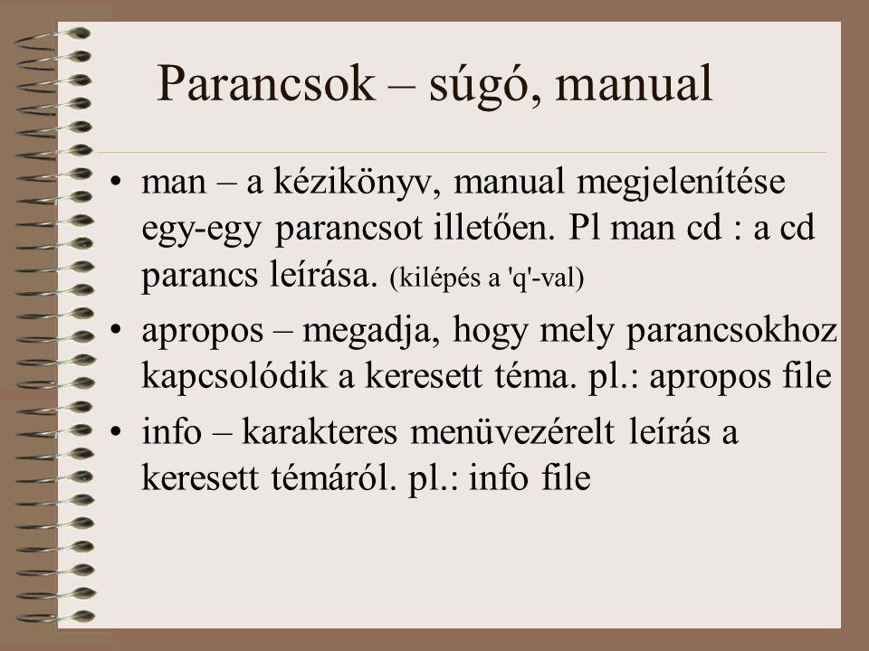 Parancsok – súgó, manual man – a kézikönyv, manual megjelenítése egy-egy parancsot illetően. Pl man cd : a cd parancs leírása. (kilépés a 'q'-val) ap
