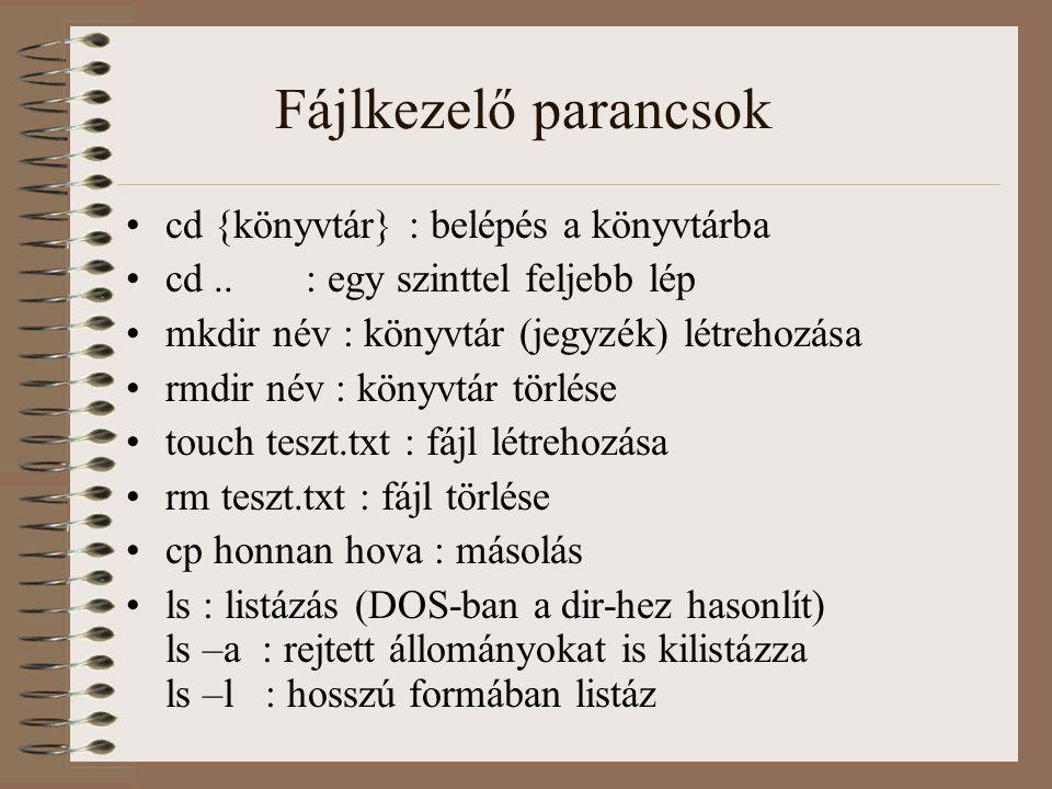 Fájlkezelő parancsok cd {könyvtár} : belépés a könyvtárba cd.. : egy szinttel feljebb lép mkdir név : könyvtár (jegyzék) létrehozása rmdir név : könyv