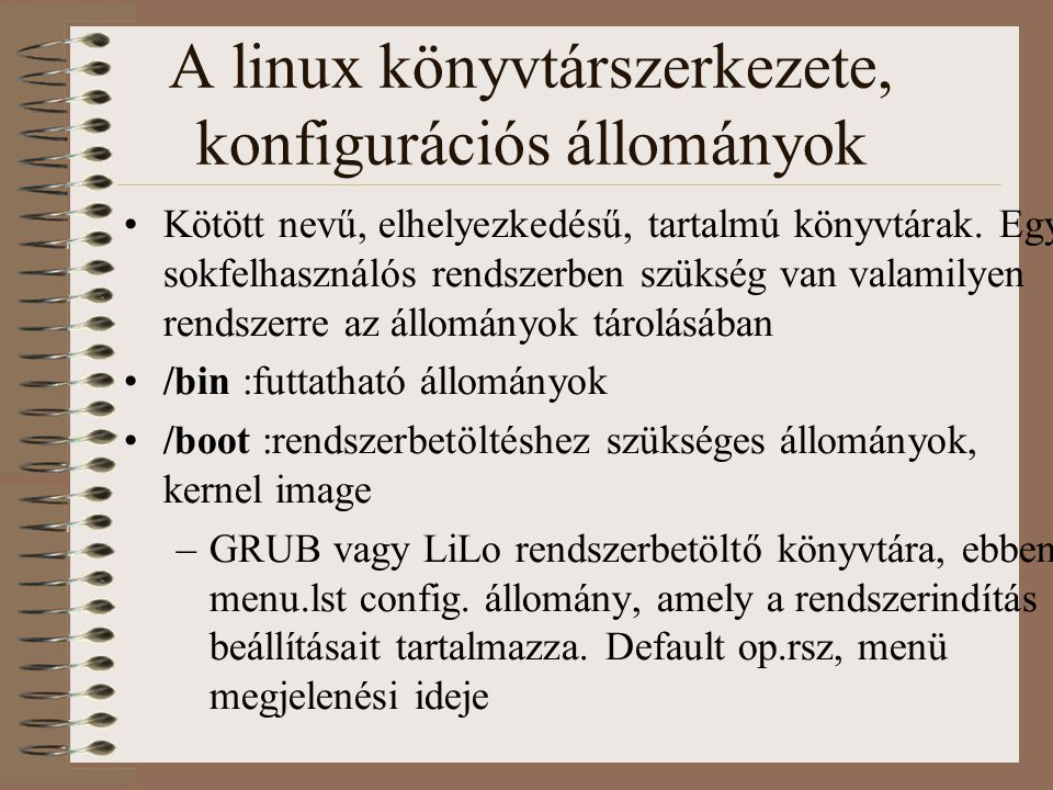 A linux könyvtárszerkezete, konfigurációs állományok Kötött nevű, elhelyezkedésű, tartalmú könyvtárak. Egy sokfelhasználós rendszerben szükség van val