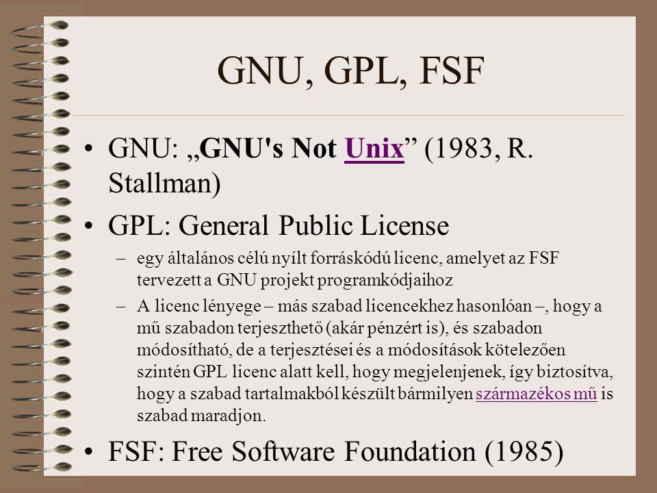 """GNU, GPL, FSF GNU: """"GNU's Not Unix"""" (1983, R. Stallman)Unix GPL: General Public License –egy általános célú nyílt forráskódú licenc, amelyet az FSF te"""