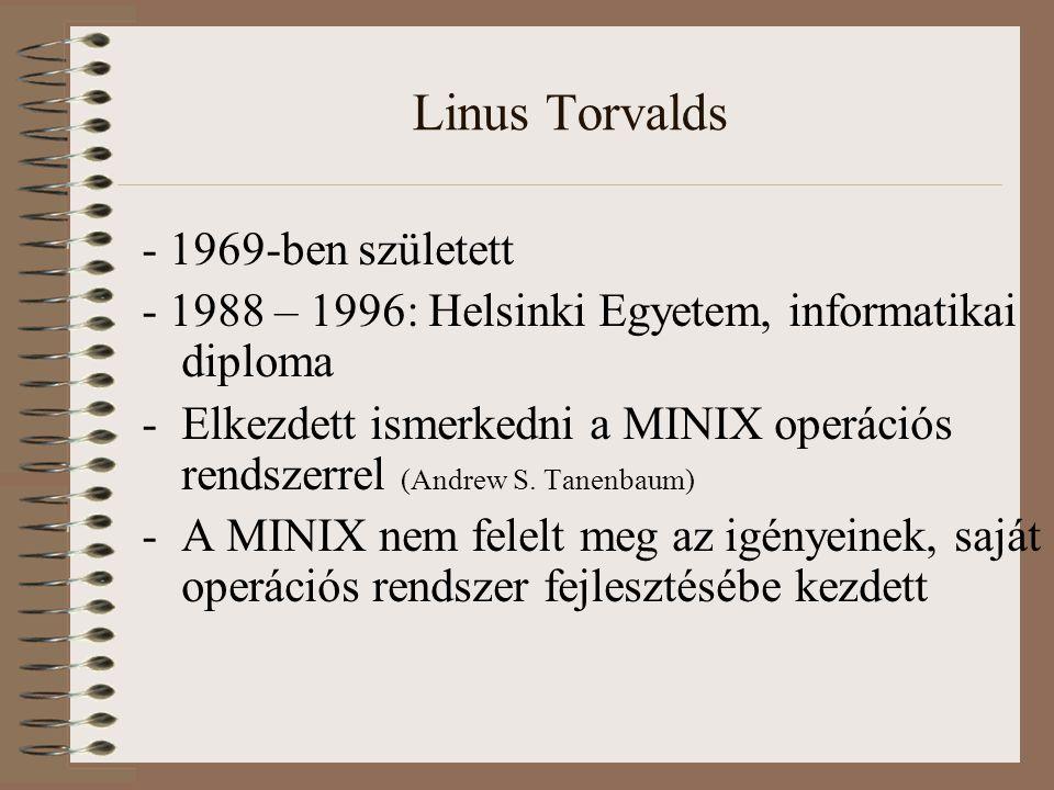 Linus Torvalds - 1969-ben született - 1988 – 1996: Helsinki Egyetem, informatikai diploma -Elkezdett ismerkedni a MINIX operációs rendszerrel (Andrew