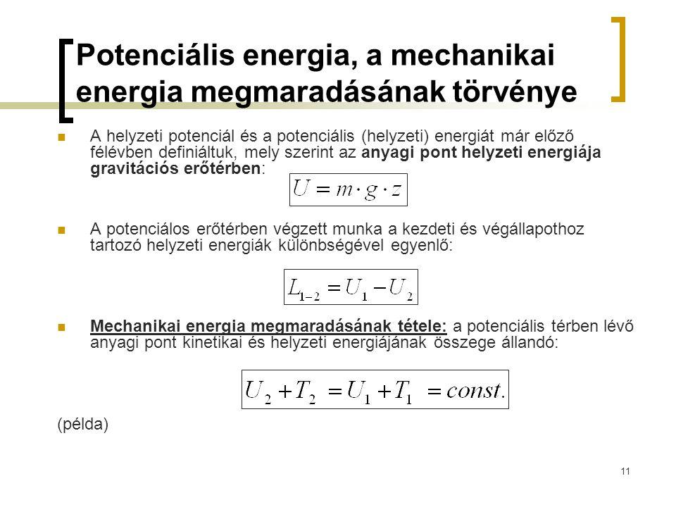 11 Potenciális energia, a mechanikai energia megmaradásának törvénye A helyzeti potenciál és a potenciális (helyzeti) energiát már előző félévben defi