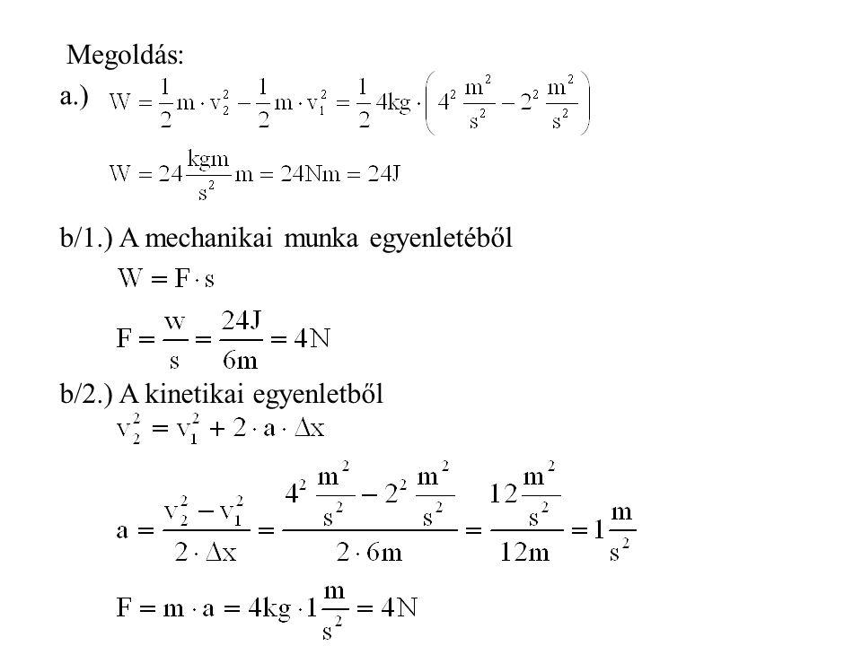 Megoldás: a.) b/1.) A mechanikai munka egyenletéből b/2.) A kinetikai egyenletből