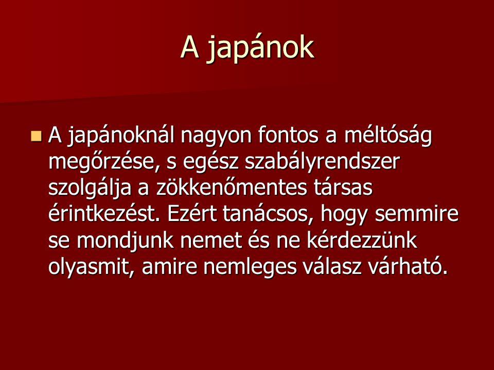 A japánok A japánoknál nagyon fontos a méltóság megőrzése, s egész szabályrendszer szolgálja a zökkenőmentes társas érintkezést. Ezért tanácsos, hogy