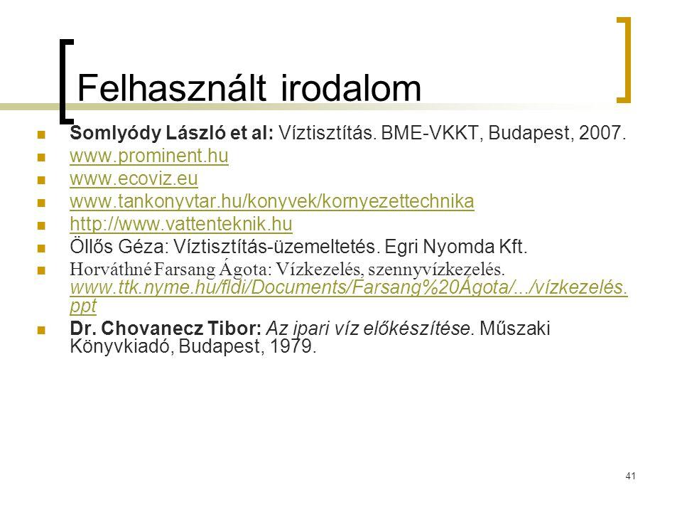 41 Felhasznált irodalom Somlyódy László et al: Víztisztítás.