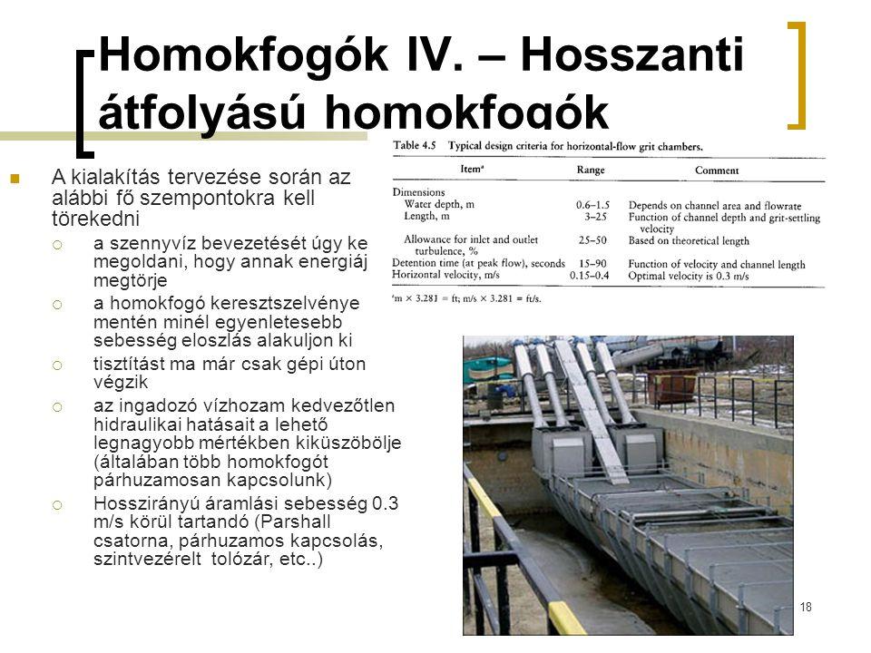 18 Homokfogók IV. – Hosszanti átfolyású homokfogók A kialakítás tervezése során az alábbi fő szempontokra kell törekedni  a szennyvíz bevezetését úgy