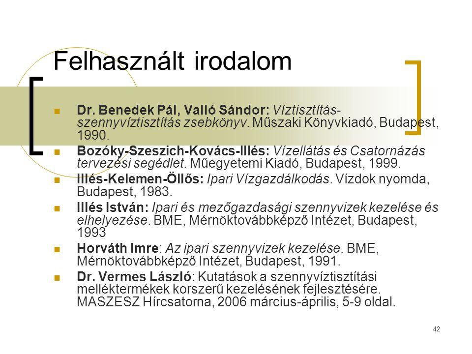 42 Felhasznált irodalom Dr. Benedek Pál, Valló Sándor: Víztisztítás- szennyvíztisztítás zsebkönyv. Műszaki Könyvkiadó, Budapest, 1990. Bozóky-Szeszich