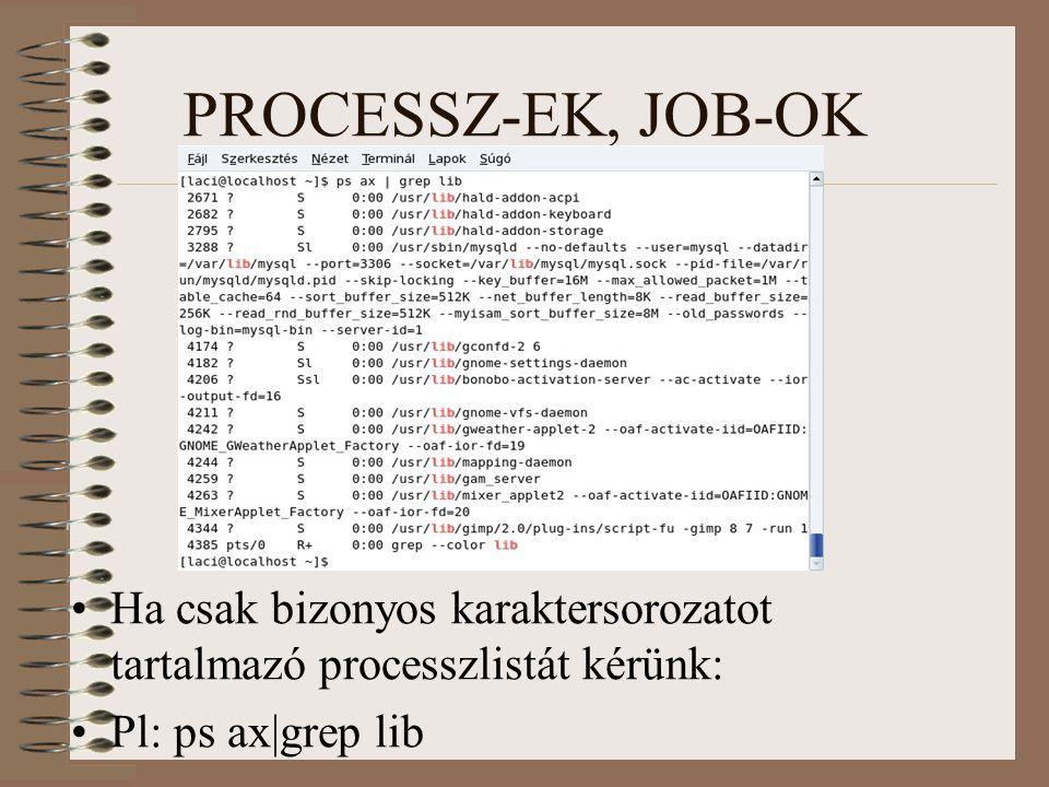 PROCESSZ-EK, JOB-OK Ha csak bizonyos karaktersorozatot tartalmazó processzlistát kérünk: Pl: ps ax|grep lib
