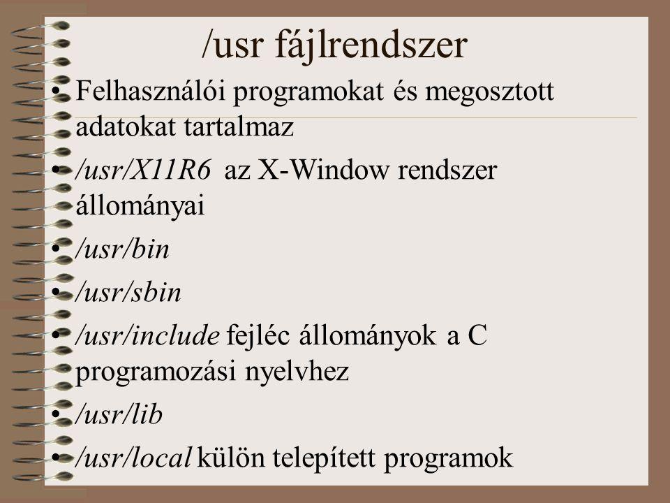 /usr fájlrendszer Felhasználói programokat és megosztott adatokat tartalmaz /usr/X11R6 az X-Window rendszer állományai /usr/bin /usr/sbin /usr/include fejléc állományok a C programozási nyelvhez /usr/lib /usr/local külön telepített programok