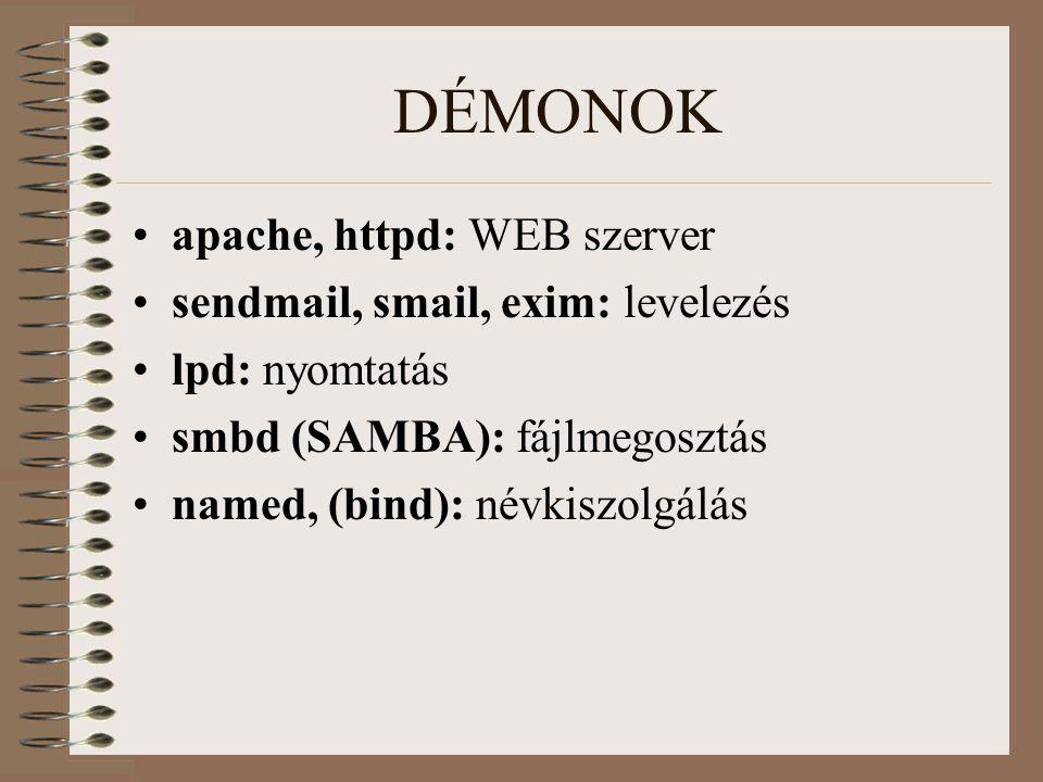 DÉMONOK apache, httpd: WEB szerver sendmail, smail, exim: levelezés lpd: nyomtatás smbd (SAMBA): fájlmegosztás named, (bind): névkiszolgálás