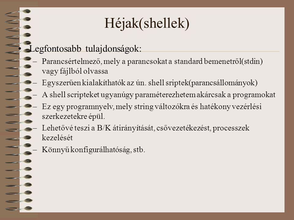 Héjak(shellek) Legfontosabb tulajdonságok: –Parancsértelmező, mely a parancsokat a standard bemenetről(stdin) vagy fájlból olvassa –Egyszerűen kialakíthatók az ún.