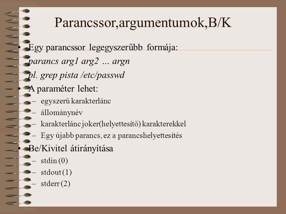 Parancssor,argumentumok,B/K Egy parancssor legegyszerűbb formája: parancs arg1 arg2 … argn pl.