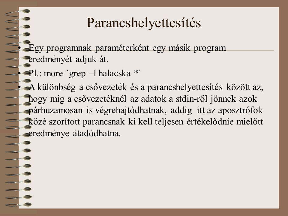 Parancshelyettesítés Egy programnak paraméterként egy másik program eredményét adjuk át.