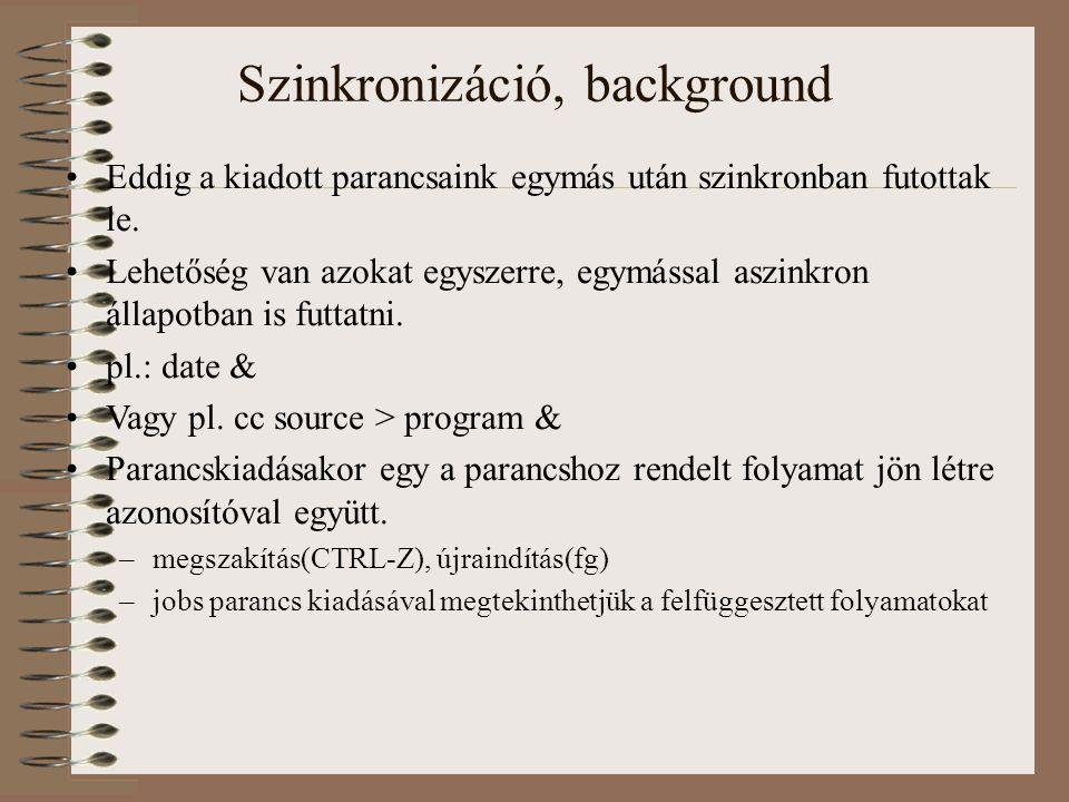 Szinkronizáció, background Eddig a kiadott parancsaink egymás után szinkronban futottak le.