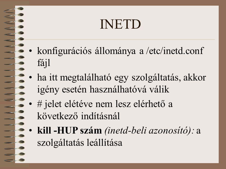 INETD konfigurációs állománya a /etc/inetd.conf fájl ha itt megtalálható egy szolgáltatás, akkor igény esetén használhatóvá válik # jelet elétéve nem lesz elérhető a következő indításnál kill -HUP szám (inetd-beli azonosító): a szolgáltatás leállítása