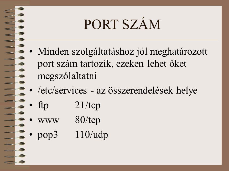 PORT SZÁM Minden szolgáltatáshoz jól meghatározott port szám tartozik, ezeken lehet őket megszólaltatni /etc/services - az összerendelések helye ftp21/tcp www80/tcp pop3110/udp