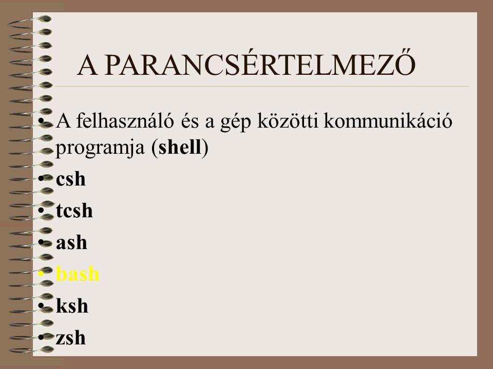A PARANCSÉRTELMEZŐ A felhasználó és a gép közötti kommunikáció programja (shell) csh tcsh ash bash ksh zsh