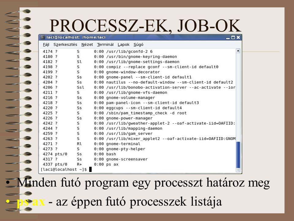 PROCESSZ-EK, JOB-OK Ha a lista nem férne ki: Ps ax|more Minden processsznek van egy azonosító száma, amivel lehet rá hivatkozni.