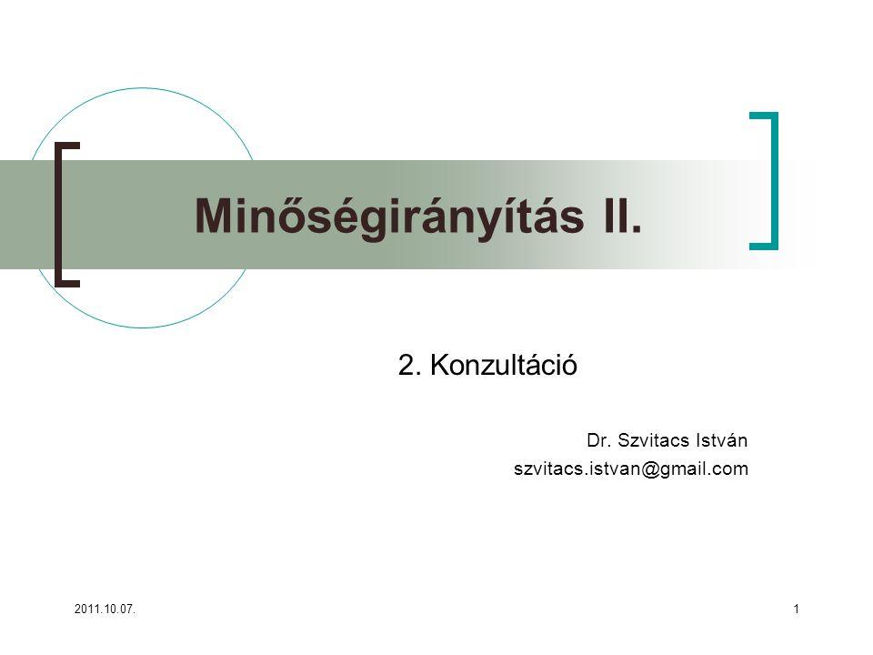 2011.10.07.1 Minőségirányítás II. 2. Konzultáció Dr. Szvitacs István szvitacs.istvan@gmail.com