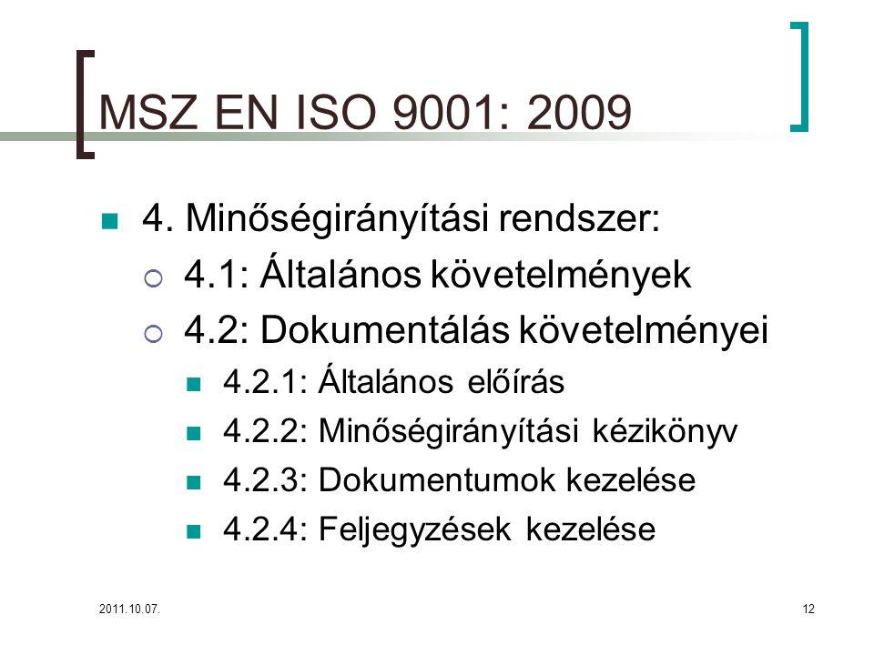 2011.10.07.12 MSZ EN ISO 9001: 2009 4. Minőségirányítási rendszer:  4.1: Általános követelmények  4.2: Dokumentálás követelményei 4.2.1: Általános e