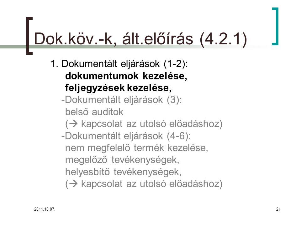 2011.10.07.21 Dok.köv.-k, ált.előírás (4.2.1) 1.Dokumentált eljárások (1-2): dokumentumok kezelése, feljegyzések kezelése, -Dokumentált eljárások (3): belső auditok (  kapcsolat az utolsó előadáshoz) -Dokumentált eljárások (4-6): nem megfelelő termék kezelése, megelőző tevékenységek, helyesbítő tevékenységek, (  kapcsolat az utolsó előadáshoz)