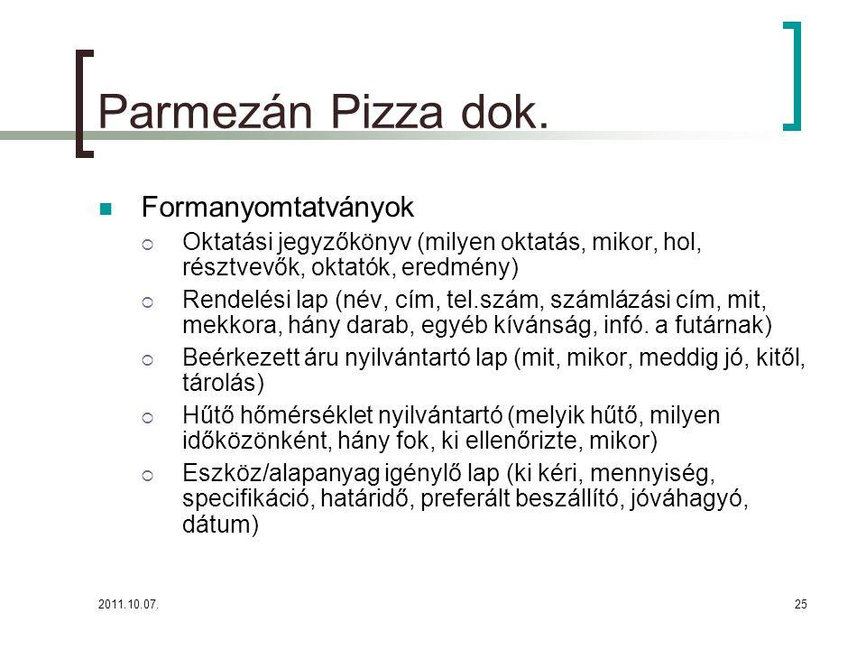 2011.10.07.25 Parmezán Pizza dok. Formanyomtatványok  Oktatási jegyzőkönyv (milyen oktatás, mikor, hol, résztvevők, oktatók, eredmény)  Rendelési la