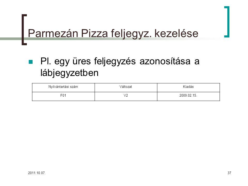 2011.10.07.37 Parmezán Pizza feljegyz. kezelése Pl. egy üres feljegyzés azonosítása a lábjegyzetben Nyilvántartási számVáltozatKiadás F01V22009.02.15.