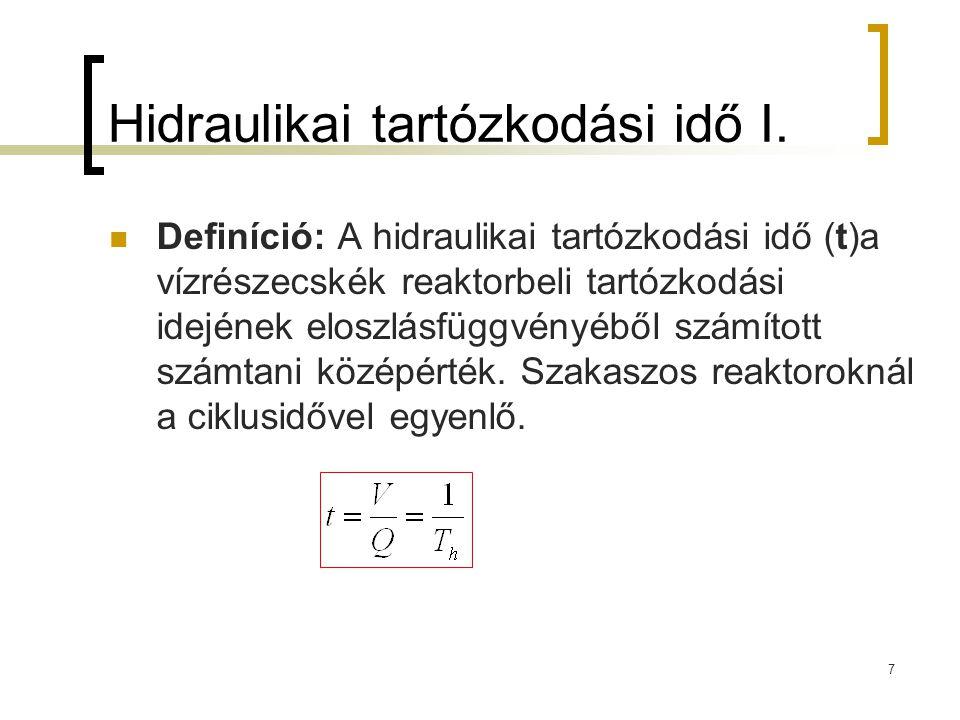 7 Hidraulikai tartózkodási idő I. Definíció: A hidraulikai tartózkodási idő (t)a vízrészecskék reaktorbeli tartózkodási idejének eloszlásfüggvényéből